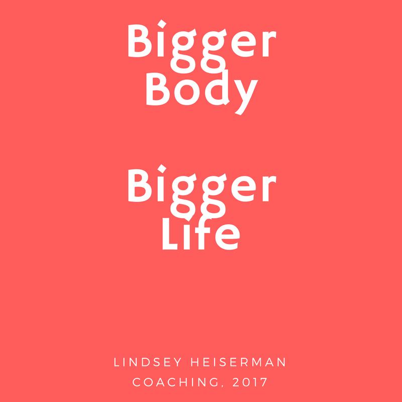 Bigger Body Bigger Life
