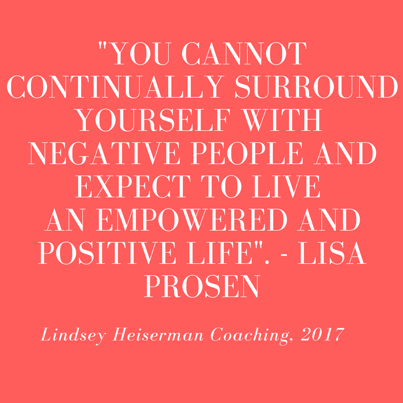 -You cannot continually surround yourself with negative people and expect to live an empowered and positive life.