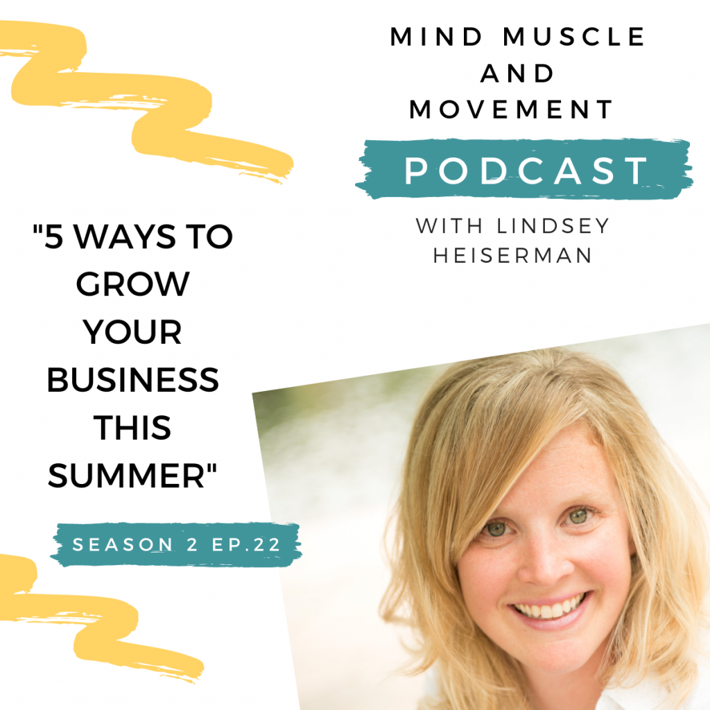 Mind Muscle and Movement Podcast - 5 Ways to Grow Your Business This Summer